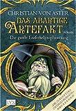 Das abartige Artefakt - Die große Erzferkelprophezeiung 02: Roman - Christian von Aster