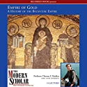 The Modern Scholar: Empire of Gold: A History of the Byzantine Empire (       UNABRIDGED) by Thomas F. Madden