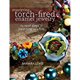 Mastering Torch-Fired Enamel Jewelry: The Next Steps in Painting with Fire (Paperback) By Barbara Lewis