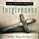 The Truth About Forgiveness Audiobook by John MacArthur Narrated by Maurice England