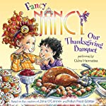 Fancy Nancy: Our Thanksgiving Banquet (       UNABRIDGED) by Jane O'Connor, Robin Preiss Glasser Narrated by Chloe Hennessee