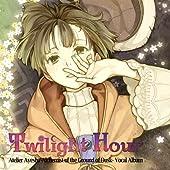 Twilight Hour アーシャのアトリエ ~黄昏の大地の錬金術士~ ボーカルアルバム