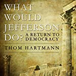 What Would Jefferson Do?: A Return to Democracy | Thom Hartmann
