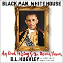 Black Man, White House: An Oral History of the Obama Years Audiobook by D. L. Hughley Narrated by Mia Barron, Cherise Boothe, Ron Butler