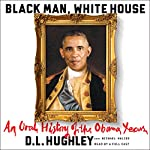 Black Man, White House: An Oral History of the Obama Years | D. L. Hughley