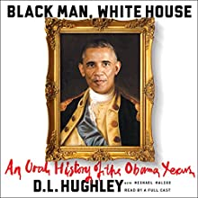 Black Man, White House: An Oral History of the Obama Years Audiobook by D. L. Hughley Narrated by Mia Barron, Cherise Boothe, Ron Butler, P.J. Ochlan