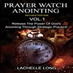 Prayer Watch Anointing, Vol.1 Revised Edition: Release the Power of God's Anointing Through Strategic Prayers | lachelle long