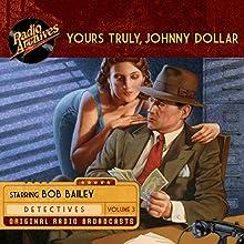 Yours Truly, Johnny Dollar, Volume 3 Radio/TV Program by John Dawson, Robert Ryf, Les Crutchfield Narrated by Bob Bailey