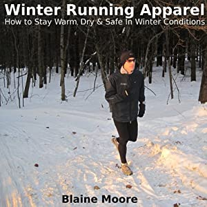 Winter Running Apparel: How to Stay Warm, Dry & Safe in Winter Conditions | [Blaine Moore]