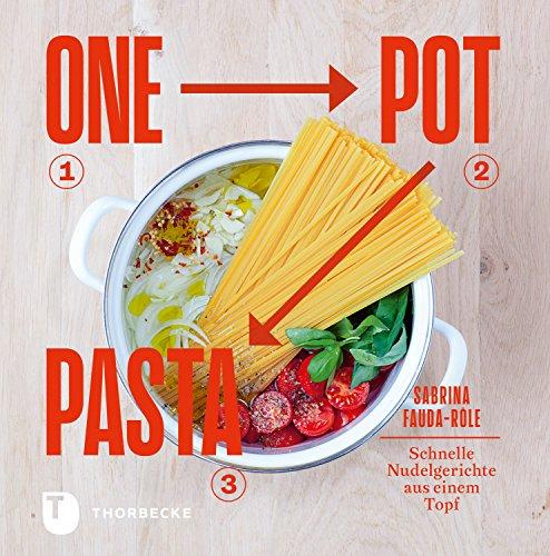 One Pot Pasta: Schnelle Nudelgerichte aus einem Topf