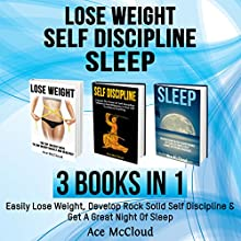 Lose Weight: Self Discipline: Sleep: 3 Books in 1: Easily Lose Weight, Develop Rock Solid Self Discipline & Get a Great Night of Sleep | Livre audio Auteur(s) : Ace McCloud Narrateur(s) : Joshua Mackey