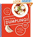 Hey There, Dumpling!: 100 Recipes for...