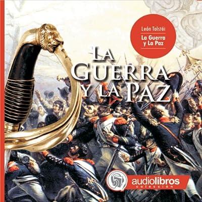 La Guerra y La Paz [War and Peace]