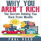 Why You Aren't Rich: The Secrets Holding You Back from Wealth Hörbuch von Paul Reed Gesprochen von: Christopher Shelby Slone