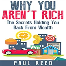 Why You Aren't Rich: The Secrets Holding You Back from Wealth (       UNABRIDGED) by Paul Reed Narrated by Christopher Shelby Slone