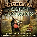 A Quest of Undoing: Tales from the Land of Ononokin, Volume 1 Audiobook by John P. Logsdon, Christopher P. Young Narrated by Jus Sargeant