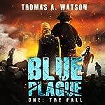 Blue Plague: The Fall: Blue Plague, Book 1 | Thomas A. Watson