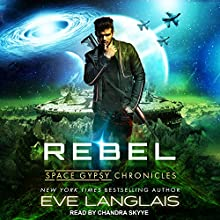 Rebel: Space Gypsy Chronicles, Book 3 Audiobook by Eve Langlais Narrated by Chandra Skyye
