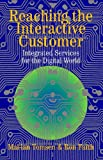 img - for Reaching the Interactive Customer: Integrated Services for the Digital World book / textbook / text book