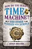 Erwin Brecher How Do You Build a Time Machine?