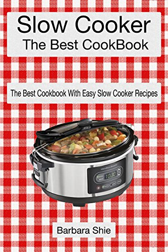 The Best Slow Cooker Cookbook: The Best Cookbook With Easy Slow Cooker Recipes by Barbara Shie