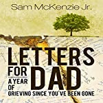 Letters for Dad: A Year of Grieving Since You've Been Gone | Sam McKenzie Jr.