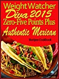 Weight Watcher Diva 2015 Weight Watchers Zero-Five Points Plus Authentic Mexican Recipes Cookbook