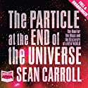 The Particle at the End of the Universe Hörbuch von Sean Carroll Gesprochen von: Jonathan Hogan