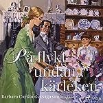 På flykt undan kärleken (Den eviga samlingen 35)   Barbara Cartland