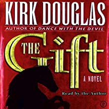 The Gift: A Novel Audiobook by Kirk Douglas Narrated by Kirk Douglas