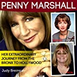 Penny Marshall: Her Extraordinary Journey From The Bronx To Hollywood