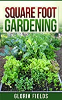 Square Foot Gardening: The Definitive Guide To Organic Square Foot Gardening For Beginners. (The Definitive Gardening Guides) (English Edition)