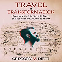 Travel as Transformation: Conquer the Limits of Culture to Discover Your Own Identity Audiobook by Gregory Diehl Narrated by Gregory V. Diehl