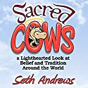 Sacred Cows: A Lighthearted Look at Belief and Tradition Around the World (       UNABRIDGED) by Seth Andrews Narrated by Seth Andrews