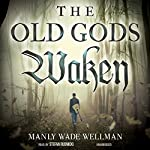 The Old Gods Waken: The Silver John Series, Book 1 | Manly Wade Wellman