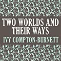 Two Worlds and Their Ways Audiobook by Ivy Compton-Burnett Narrated by Casey Holloway