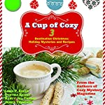 Destination Christmas: A Cup of Cozy 3 - Short Holiday Mysteries and Recipes | Linda Kozar,Cynthia Hickey,Nancy Jill Thames,Janice Thompson