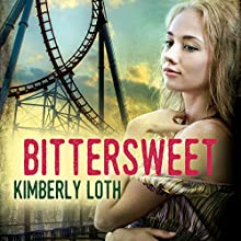 Bittersweet (       UNABRIDGED) by Kimberly Loth Narrated by Marissa Pistone
