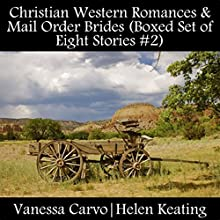 Christian Western Romances & Mail Order Brides: Boxed Set of Eight Stories #2 (       UNABRIDGED) by Vanessa Carvo, Helen Keating Narrated by Mary Conway