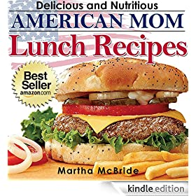 "Delicious and Nutritious American Mom Lunch Recipes: Affordable, Easy and Tasty Meals You Will Love (Bestselling ""American Mom"" Recipes Book 2)"