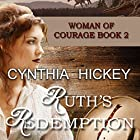 Ruth's Redemption: Woman of Courage, Book 2 Hörbuch von Cynthia Hickey Gesprochen von: Margo Trueblood