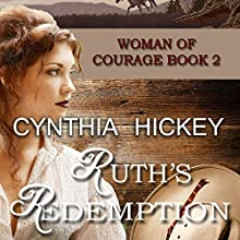 Ruth's Redemption: Woman of Courage, Book 2 Audiobook by Cynthia Hickey Narrated by Margo Trueblood