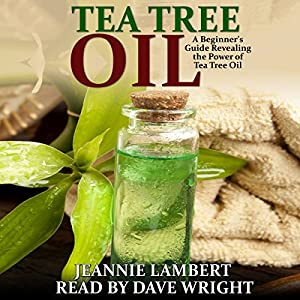 Tea Tree Oil: A Beginner's Guide Revealing the Power of Tea Tree Oil Audiobook