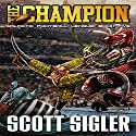 The Champion: Galactic Football League, Book 5 (       UNABRIDGED) by Scott Sigler Narrated by Scott Sigler