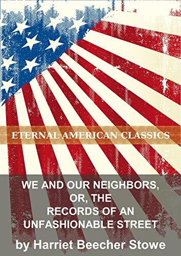 Harriet Beecher Stowe - We and Our Neighbors, or, The Records of an Unfashionable Street (English Edition)