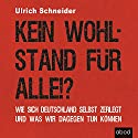 Kein Wohlstand für alle!? Wie sich Deutschland selber zerlegt und was wir dagegen tun können Hörbuch von Ulrich Schneider Gesprochen von: Martin Harbauer