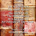 Jack London: The Short Stories (       UNABRIDGED) by Jack London Narrated by William Dufris