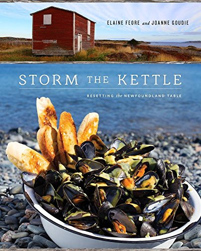 Storm the Kettle: Resetting the Newfoundland Table by Elaine Feore, Joanne Goudie
