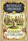 Sunlight On The Lawn (Beverley Nichols Trilogy Book 3) (0881924679) by Nichols, Beverley