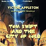 Tom Swift and the City of Gold (       UNABRIDGED) by Victor Appleton Narrated by Patrick Treadway